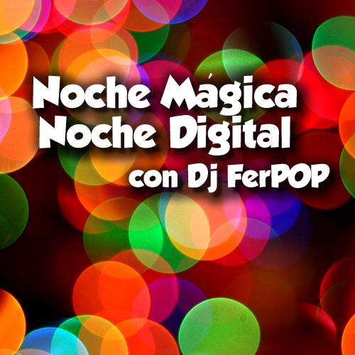 <![CDATA[Noche Magica, Noche Digital con Dj FerPOP (Podcast) - www.poderato.com/digitalmusick]]>