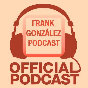 Podcast Frank Gonzalez Podcast 2da Temp.