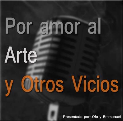 Podcast Por Amor al Arte y Otros Vicios